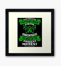 Do Not dwell in the past do not dream of the future, concentrate the mind on the present moment. Brain Injury Awareness Quote  Framed Print