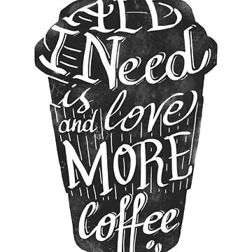 all I need is love (and more coffee) by nickmanofredda