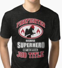 Firefighter: because Superhero is not an official job title Tri-blend T-Shirt