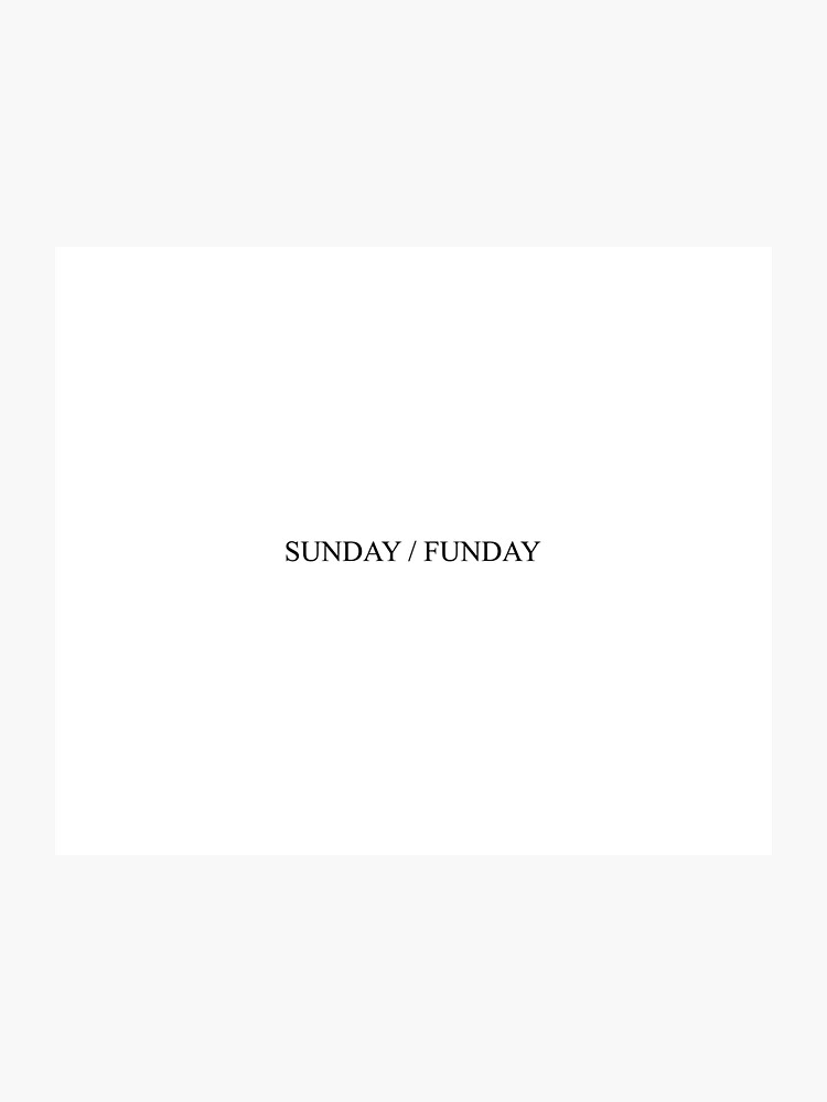 SUNDAY / FUNDAY [Top Girly Teenager Quotes & Lyrics] - [Text Posts] |  Photographic Print