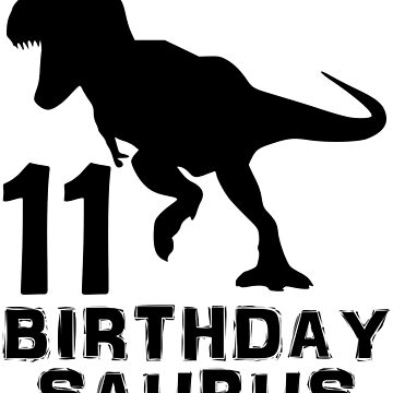 11 Year Old Birthday Party Mens Womens Kids Gift T Shirt Dinosaur Birthdaysaurus Birthday saurus Dino saur tshirt by arcadetoystore