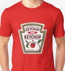 I Put Ketchup On My Ketchup T-Shirt Kids Women and Men Unisex T-Shirt