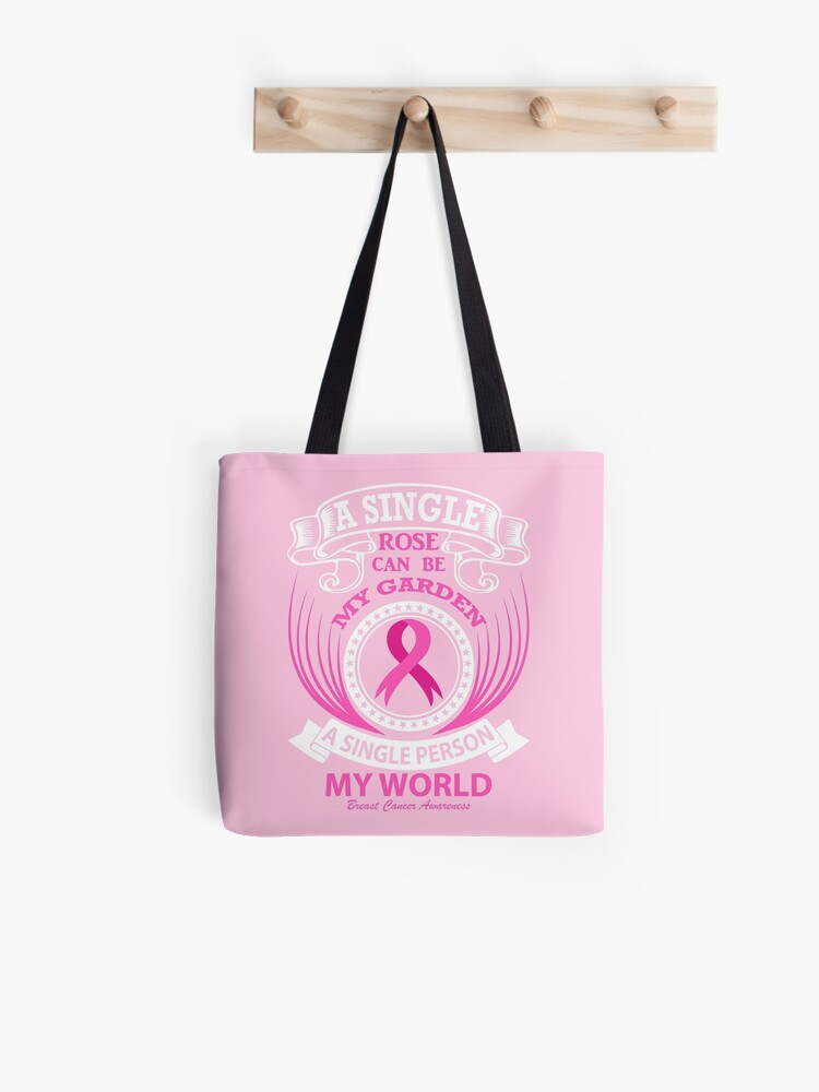 17eedde4b5a7 A single rose can be my garden, A Single Person my World. Breast Cancer  Awareness Quote   Tote Bag