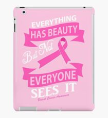Everything has Beauty, but not everyone sees it. Breast Cancer Awareness Quote iPad Case/Skin