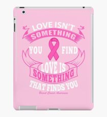 Love Isn't something you find, Love is something that finds you. Breast Cancer Awareness Quote iPad Case/Skin