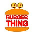 Burger Thing by Schytso Designs