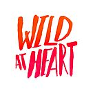 Wild At Heart - Typography Flame Ombre by Leah Flores