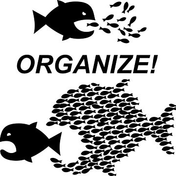 Organize! Citizens Unite! Activists Unite! Laborers Unite! .  by 321Outright