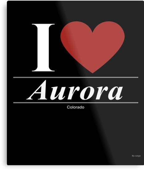 I Love  Aurora - Gift for Proud Coloradan From  Aurora Colorado CO  by Gift-Ideas