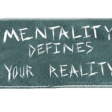 Mentality Defines Your Reality by DaganEldr