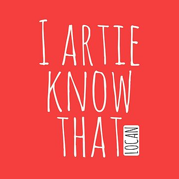 I Artie Know That by Locan