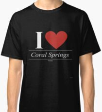 I Love  Coral Springs - Gift for Proud Floridian From  Coral Springs Florida FL  Classic T-Shirt
