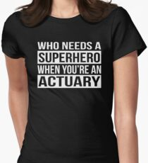 Who Needs a Superhero When You're An Actuary Women's Fitted T-Shirt