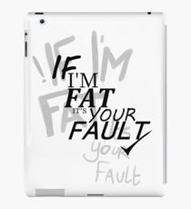 If I'm Fat its your fault iPad Case/Skin