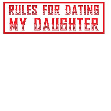 Rules For Dating My Daughter T-shirt Funny New by RioShirt