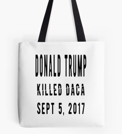 Trump Killed DACA Tote Bag
