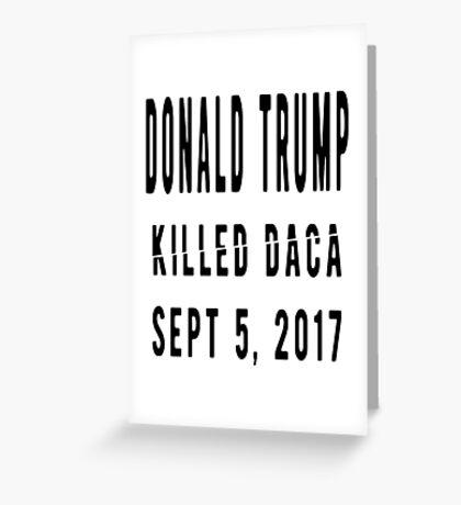 Trump Killed DACA Greeting Card
