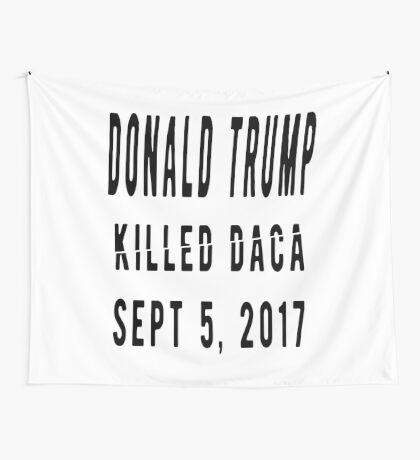 Trump Killed DACA Wall Tapestry