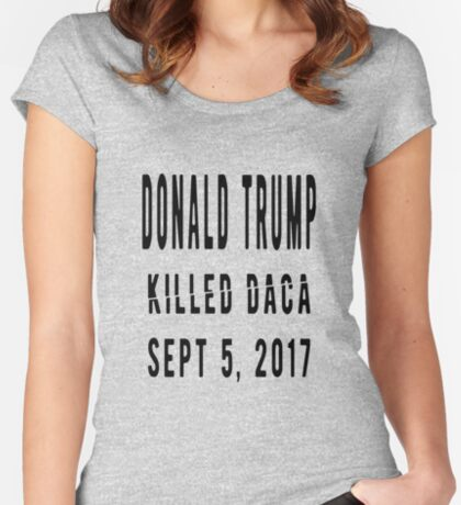 Trump Killed DACA Women's Fitted Scoop T-Shirt