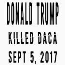 Trump Killed DACA by EthosWear