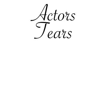 Actors Tears by imnotanumber