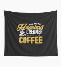 You Are The Hazelnut Creamer In My Coffee  Wall Tapestry