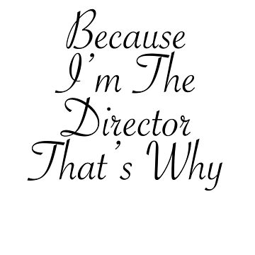 Because I'm The Director by imnotanumber