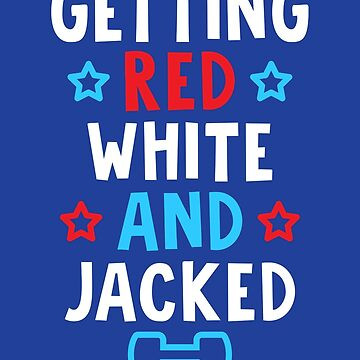 Getting Red, White And Jacked by brogressproject