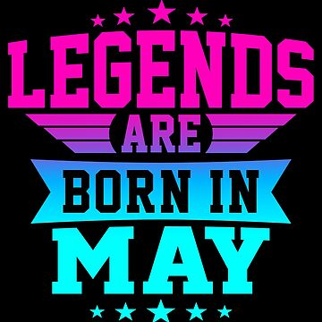 LEGENDS ARE BORN IN MAY by jamesolomon