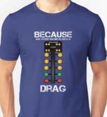 Drag Racing Funny Design - Because Any Other Racing Is Such A Drag Unisex T-Shirt