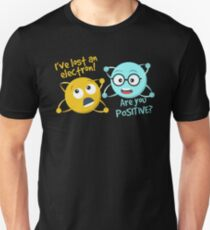 I Lost an Electron. Are You Positive? - Chemistry Joke Unisex T-Shirt