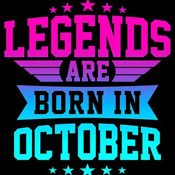 LEGENDS ARE BORN IN OCTOBER by jamesolomon