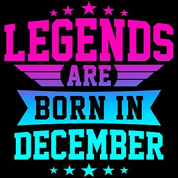 LEGENDS ARE BORN IN DECEMBER by jamesolomon