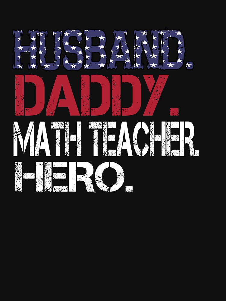 Flag Father Day Gift Husband Daddy Math Teacher Hero T-Shirt\
