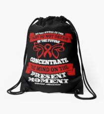 Do Not dwell in the past do not dream of the future, concentrate the mind on the present moment. Cataract Awareness Quote Drawstring Bag