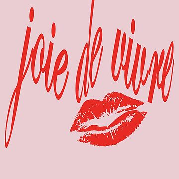 Joie de Vivre Joy Of Life French Kiss Typography by taiche