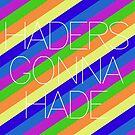 Haders Gonna Hade by isensmith