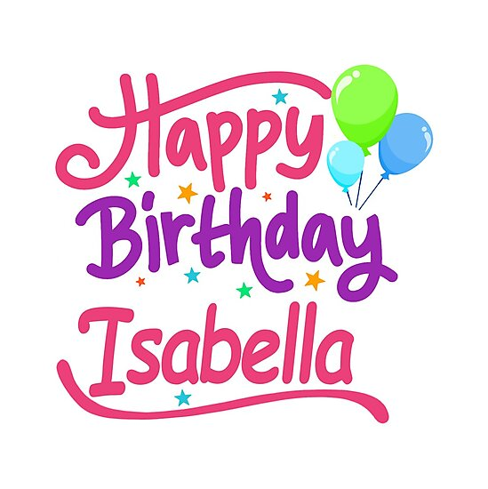"""Happy Birthday Isabella"" Photographic Prints By PM-Names"