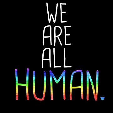 We Are All Humans Equality Love is Love by Tinkery