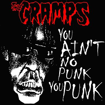 "The Cramps ""You Ain't No Punk You Punk!"" by Creamy-Hamilton"