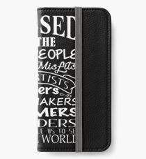 Blessed are the Weird people,poets,misfits,artists,writers,music makers,dreamers, iPhone Wallet/Case/Skin