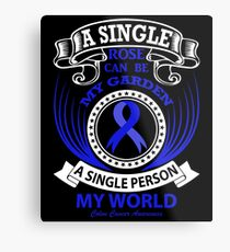 A single rose can be my garden, A Single Person my World. Colon Cancer Awareness Quote  Metal Print