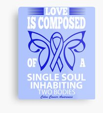Love is Composed of a Single Soul Inhabiting two Bodies. Colon Cancer Awareness Quote  Metal Print