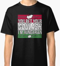 You Bet Your Goulash I'm Hungarian Distressed Joke Shirt Classic T-Shirt