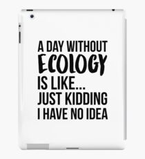 A Day Without Ecology iPad Case/Skin