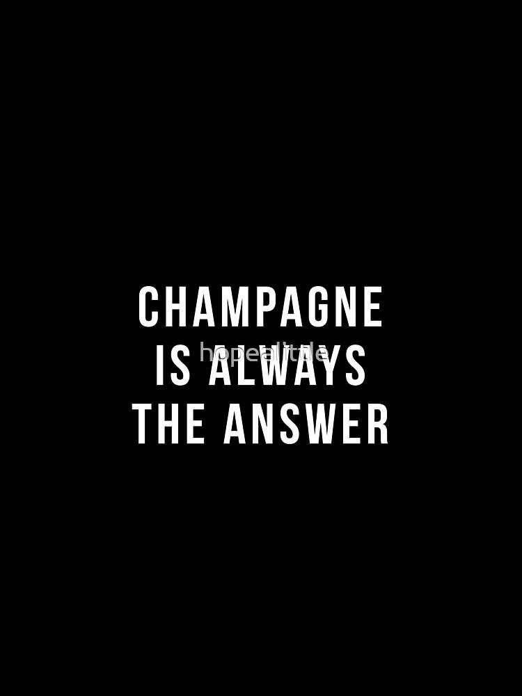 Champagner ist immer die Antwort von hopealittle