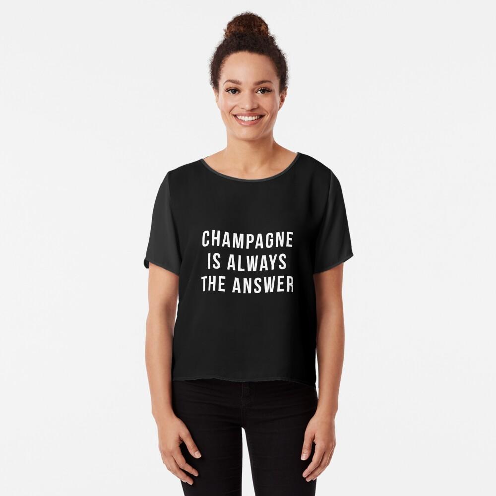 Champagner ist immer die Antwort Chiffon Top