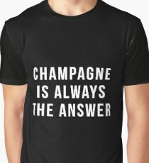 Champagne Is Always The Answer Graphic T-Shirt