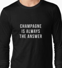 Champagne Is Always The Answer Long Sleeve T-Shirt