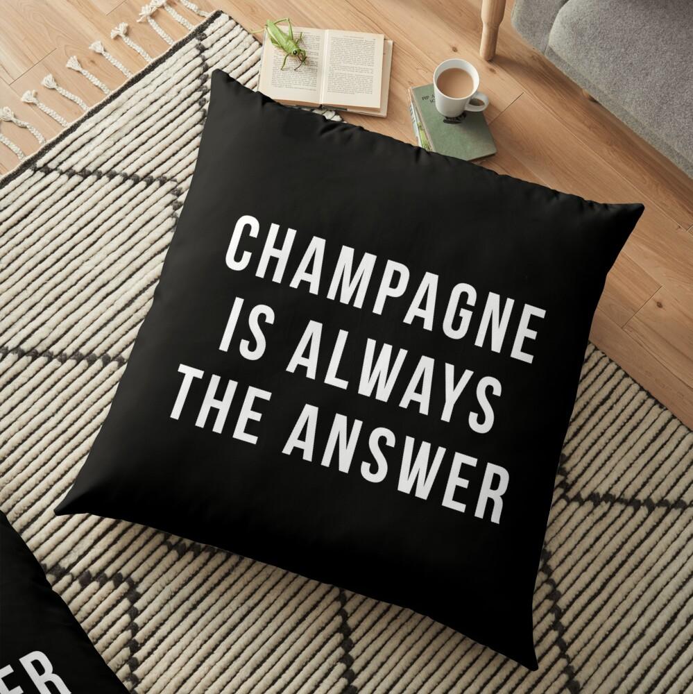 Champagner ist immer die Antwort Bodenkissen